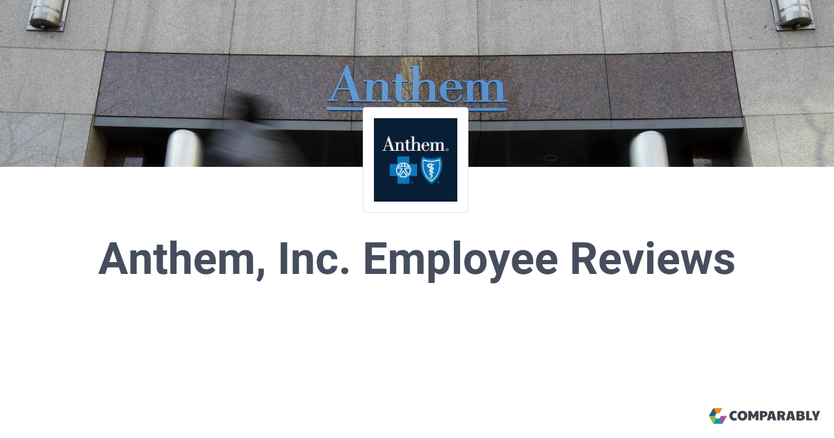Anthem, Inc. Employee Reviews | Comparably