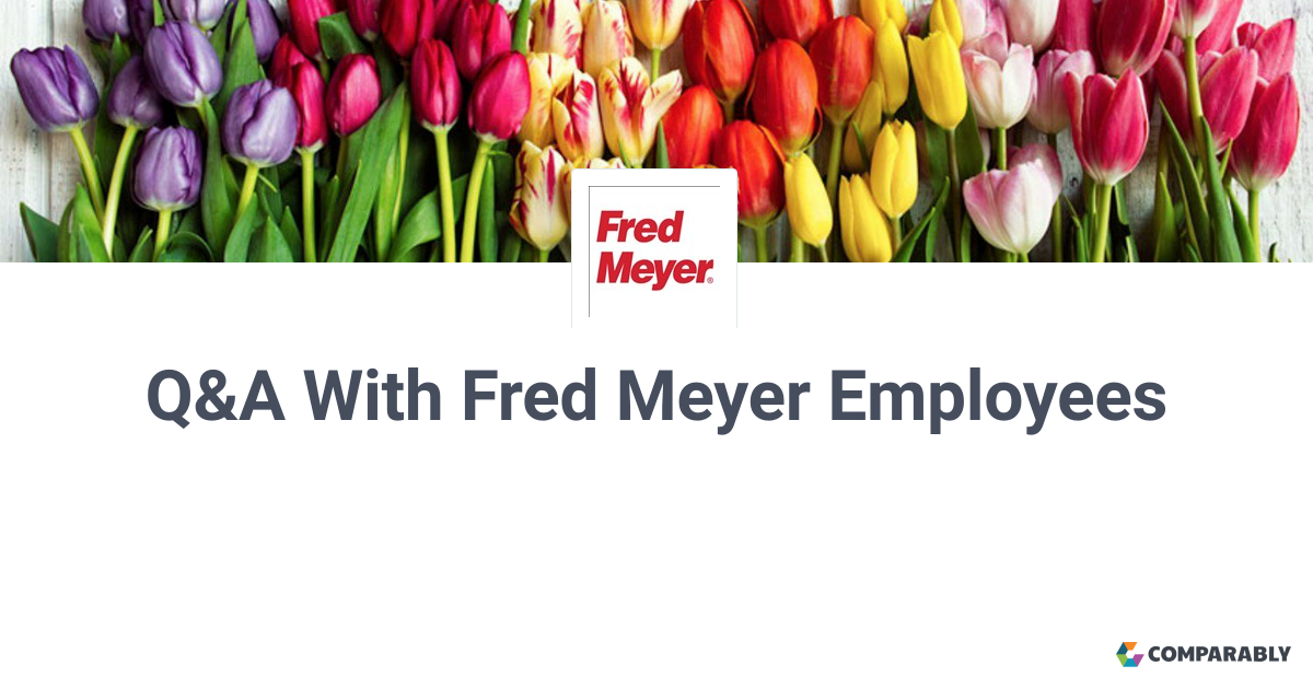 Working At Fred Meyer - Ask a Question | Comparably