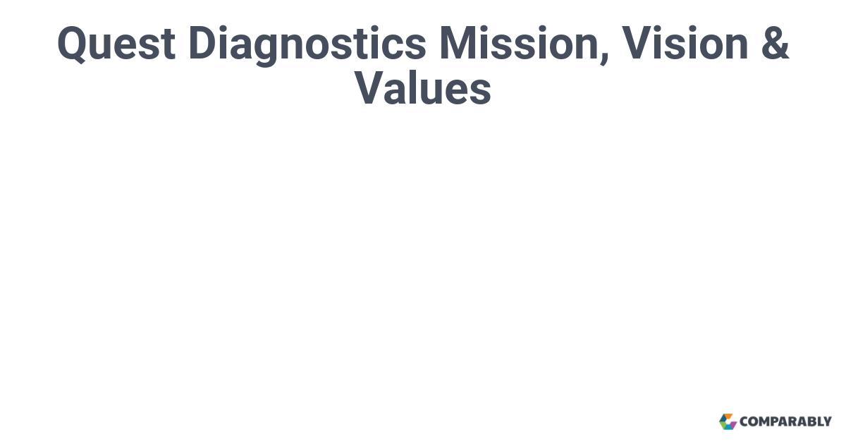 Quest Diagnostics Mission, Vision & Values | Comparably